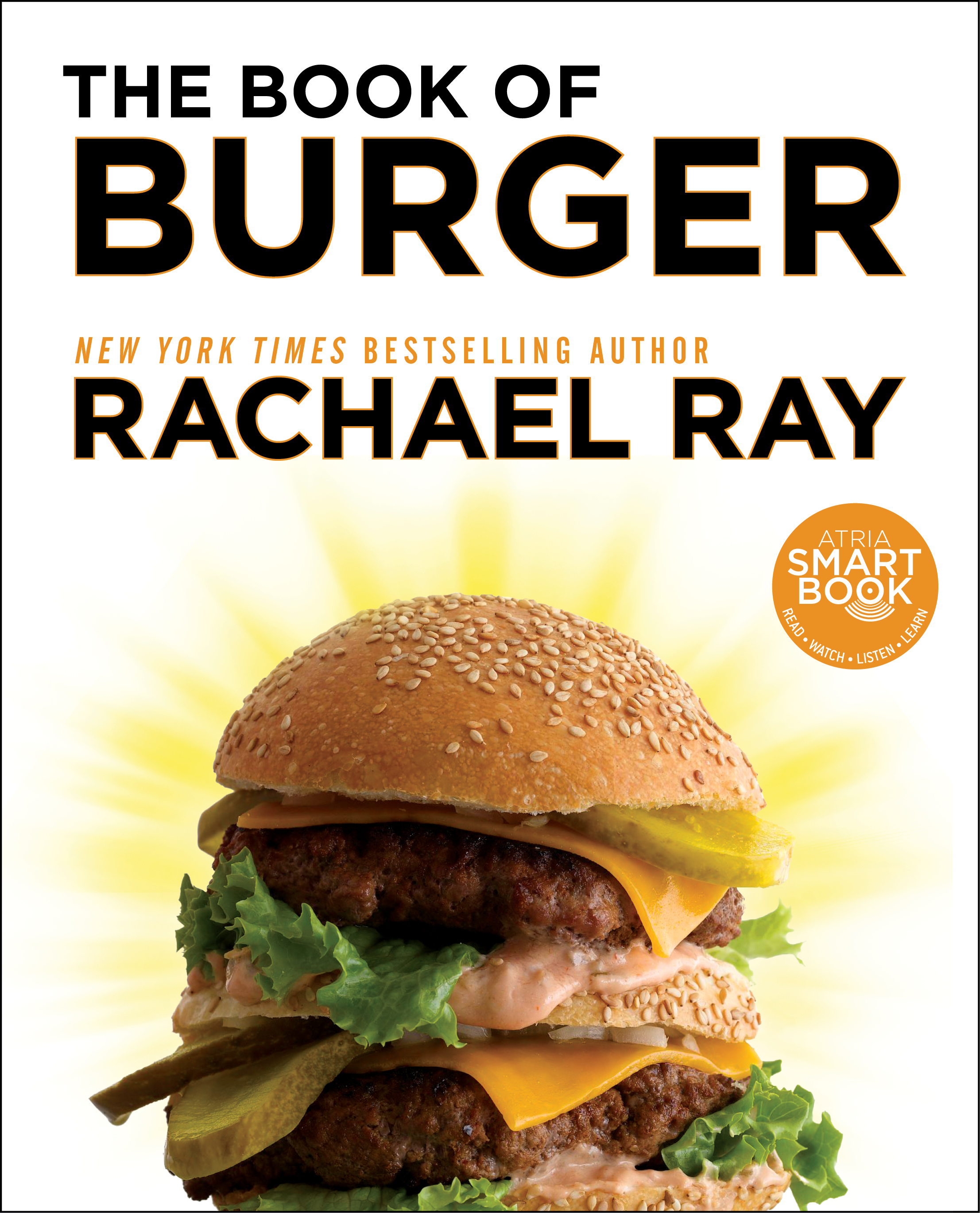 The ultimate collection featuring 200+ recipes for burgers, sliders ...